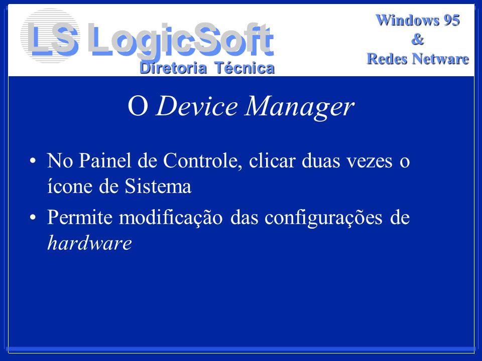LS LogicSoft Diretoria Técnica Windows 95 & Redes Netware O Device Manager No Painel de Controle, clicar duas vezes o ícone de Sistema Permite modific