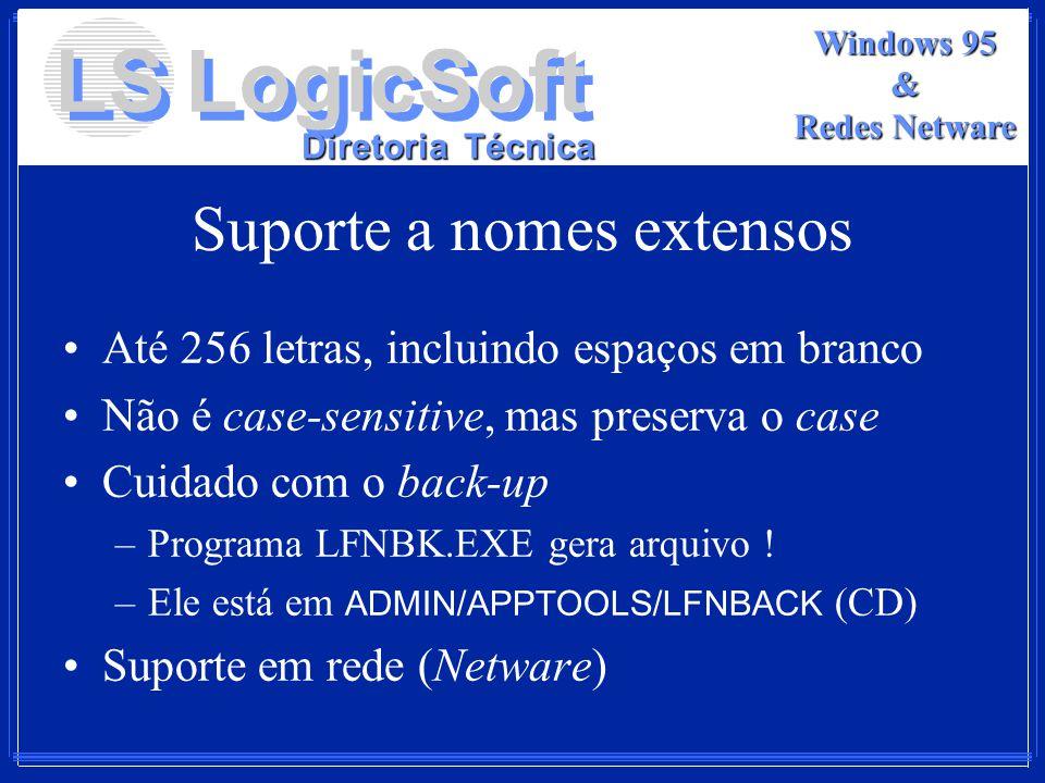 LS LogicSoft Diretoria Técnica Windows 95 & Redes Netware Suporte a nomes extensos Até 256 letras, incluindo espaços em branco Não é case-sensitive, m