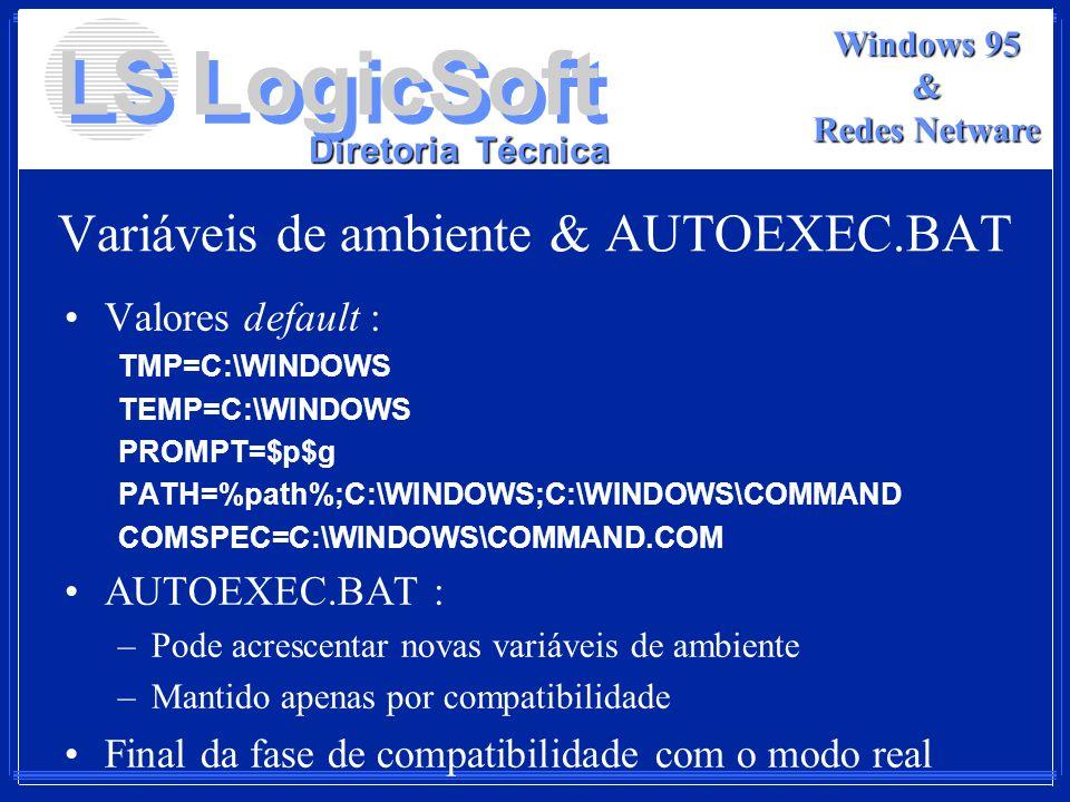LS LogicSoft Diretoria Técnica Windows 95 & Redes Netware Variáveis de ambiente & AUTOEXEC.BAT Valores default : TMP=C:\WINDOWS TEMP=C:\WINDOWS PROMPT