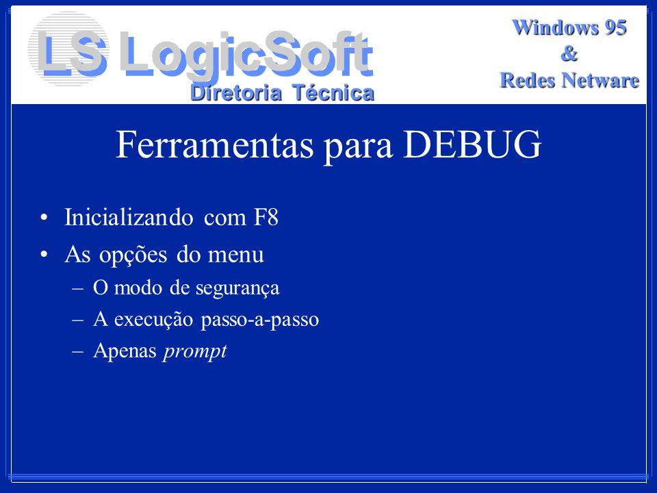 LS LogicSoft Diretoria Técnica Windows 95 & Redes Netware Ferramentas para DEBUG Inicializando com F8 As opções do menu –O modo de segurança –A execuç