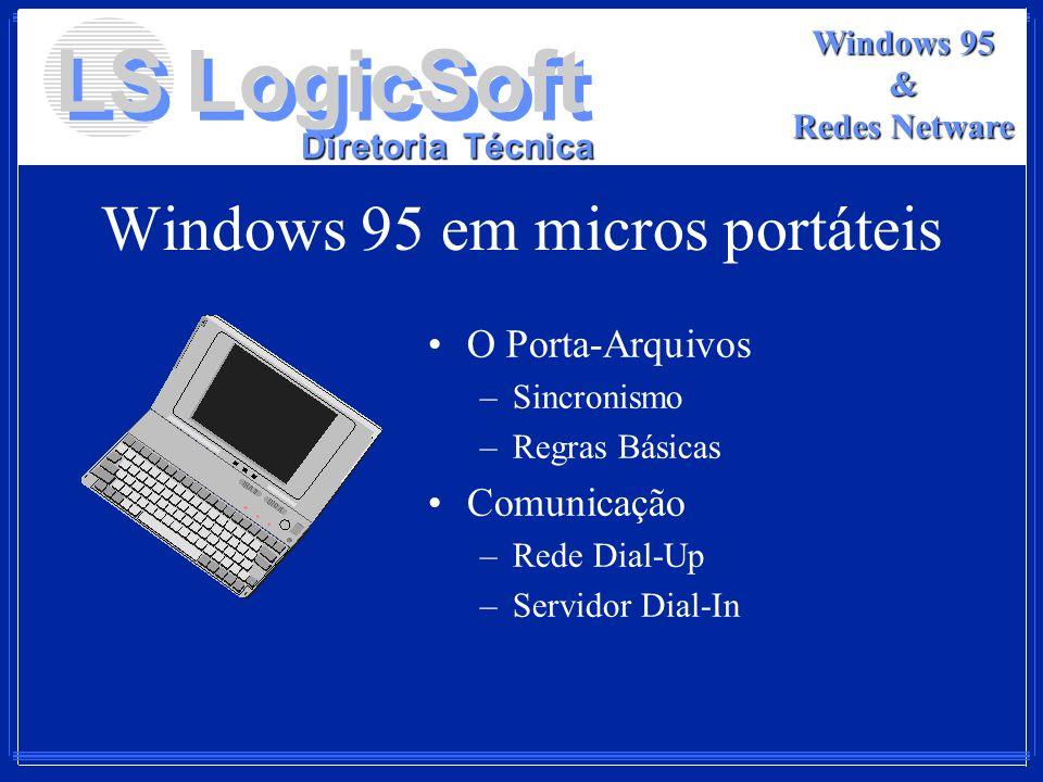 LS LogicSoft Diretoria Técnica Windows 95 & Redes Netware Windows 95 em micros portáteis O Porta-Arquivos –Sincronismo –Regras Básicas Comunicação –Re