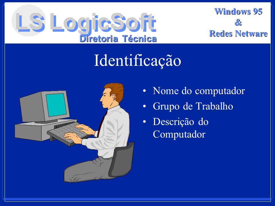 LS LogicSoft Diretoria Técnica Windows 95 & Redes Netware Identificação Nome do computador Grupo de Trabalho Descrição do Computador