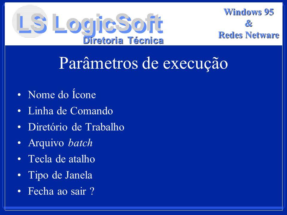 LS LogicSoft Diretoria Técnica Windows 95 & Redes Netware Parâmetros de execução Nome do Ícone Linha de Comando Diretório de Trabalho Arquivo batch Te