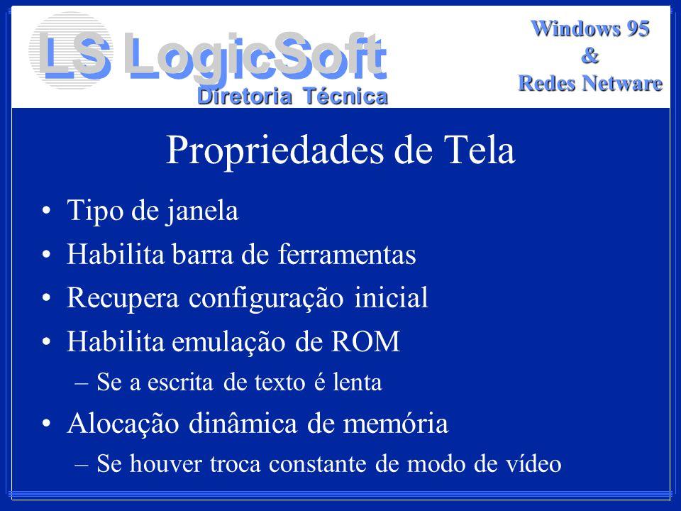 LS LogicSoft Diretoria Técnica Windows 95 & Redes Netware Propriedades de Tela Tipo de janela Habilita barra de ferramentas Recupera configuração inic