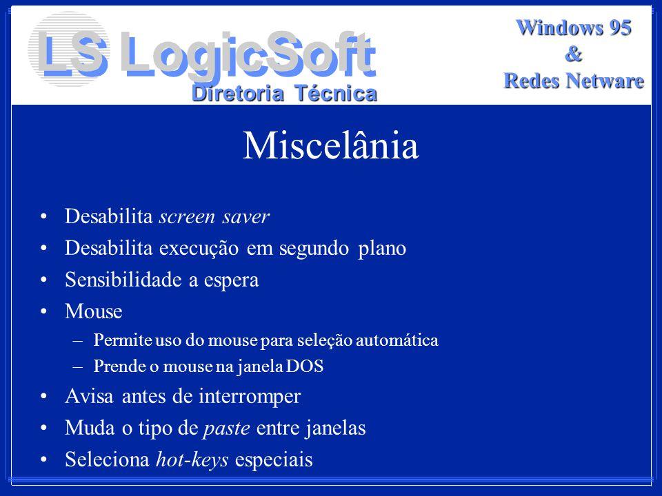 LS LogicSoft Diretoria Técnica Windows 95 & Redes Netware Miscelânia Desabilita screen saver Desabilita execução em segundo plano Sensibilidade a espe
