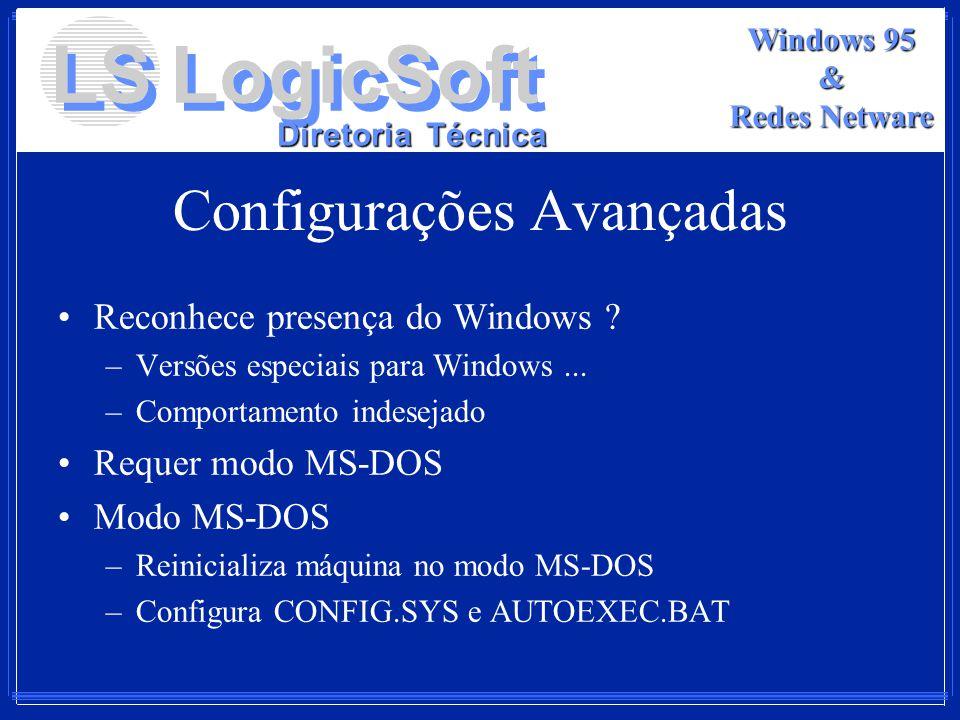 LS LogicSoft Diretoria Técnica Windows 95 & Redes Netware Configurações Avançadas Reconhece presença do Windows ? –Versões especiais para Windows... –