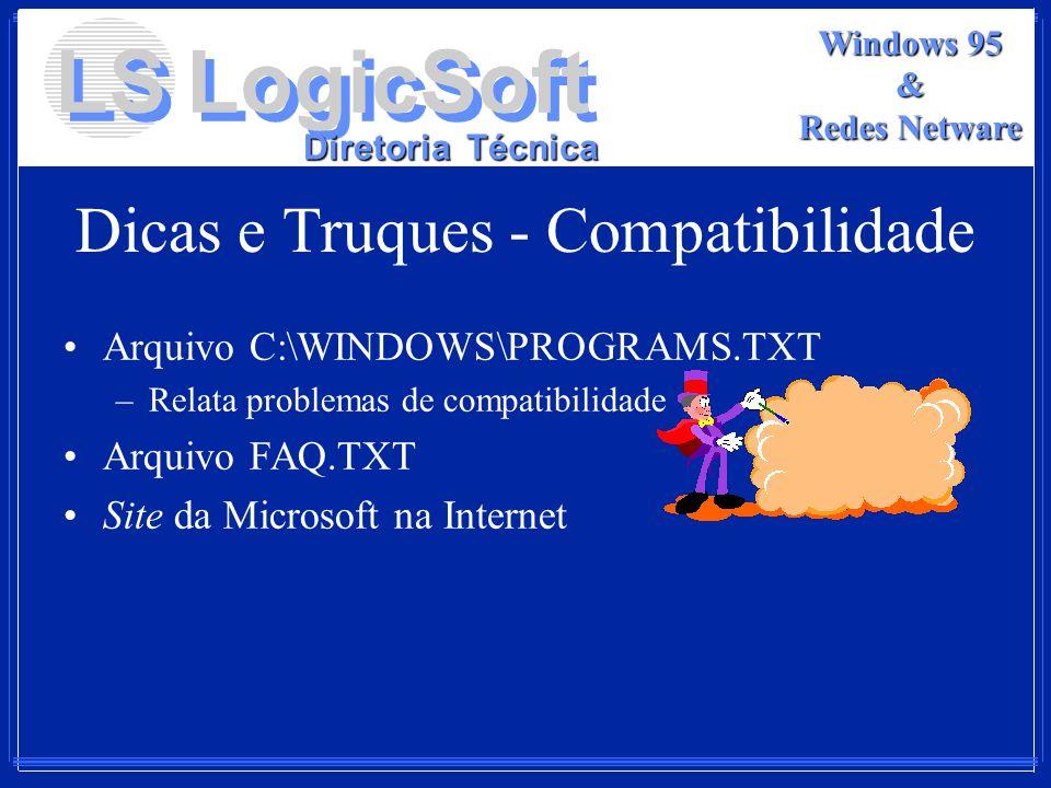 LS LogicSoft Diretoria Técnica Windows 95 & Redes Netware Dicas e Truques - Compatibilidade Arquivo C:\WINDOWS\PROGRAMS.TXT –Relata problemas de compa