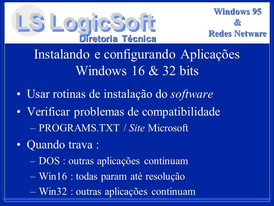LS LogicSoft Diretoria Técnica Windows 95 & Redes Netware Instalando e configurando Aplicações Windows 16 & 32 bits Usar rotinas de instalação do soft