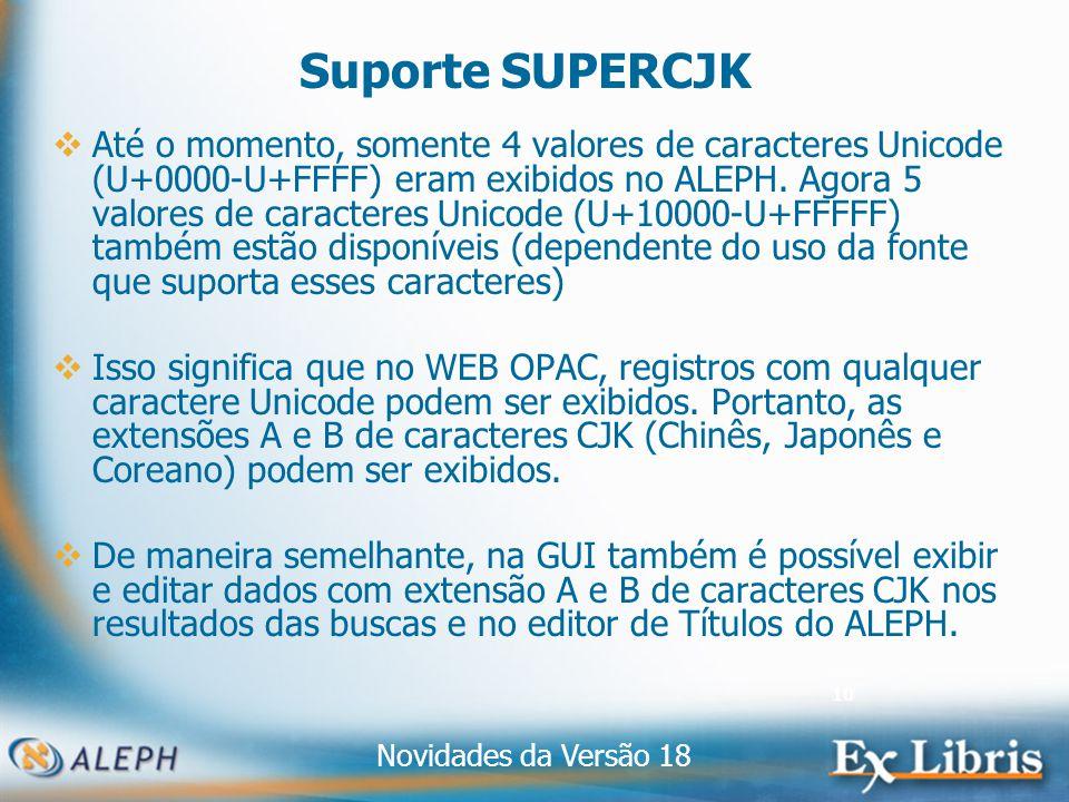 Novidades da Versão 18 10 Suporte SUPERCJK Até o momento, somente 4 valores de caracteres Unicode (U+0000-U+FFFF) eram exibidos no ALEPH.