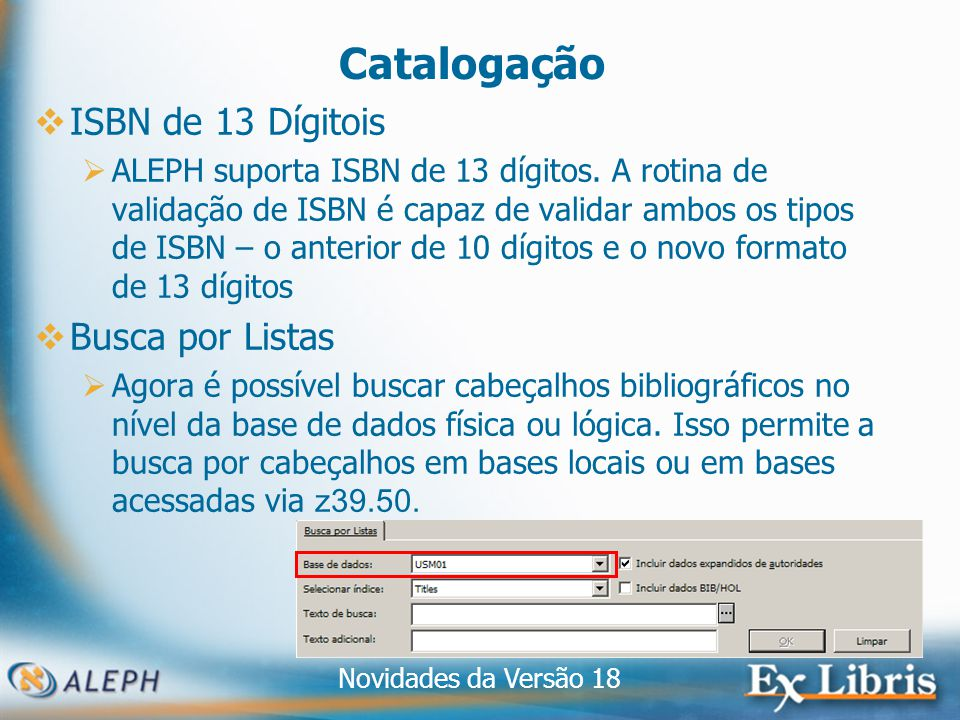 Novidades da Versão 18 13 Catalogação ISBN de 13 Dígitois ALEPH suporta ISBN de 13 dígitos.