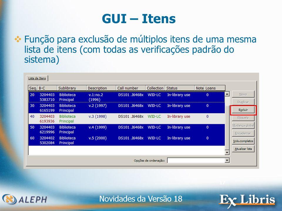 Novidades da Versão 18 17 GUI – Itens Função para exclusão de múltiplos itens de uma mesma lista de itens (com todas as verificações padrão do sistema)