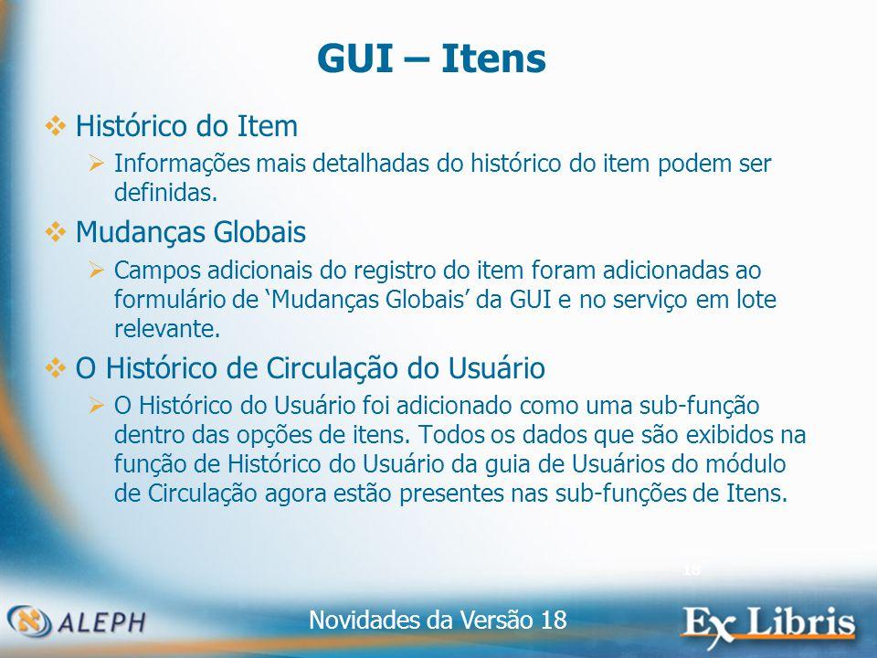 Novidades da Versão 18 18 GUI – Itens Histórico do Item Informações mais detalhadas do histórico do item podem ser definidas.