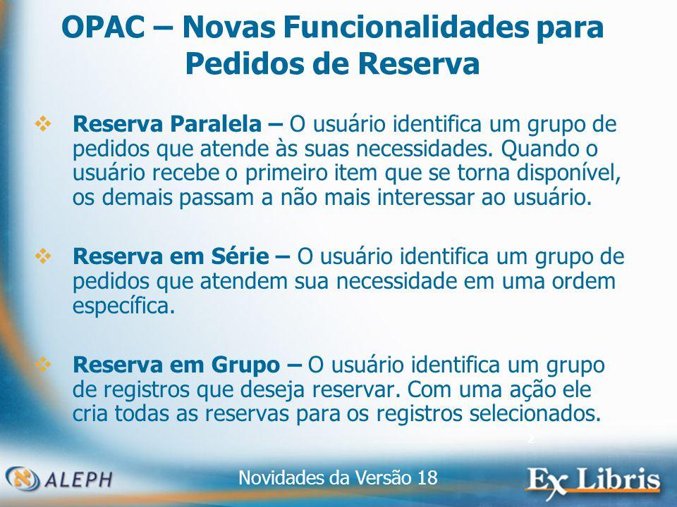 Novidades da Versão 18 2 OPAC – Novas Funcionalidades para Pedidos de Reserva Reserva Paralela – O usuário identifica um grupo de pedidos que atende às suas necessidades.