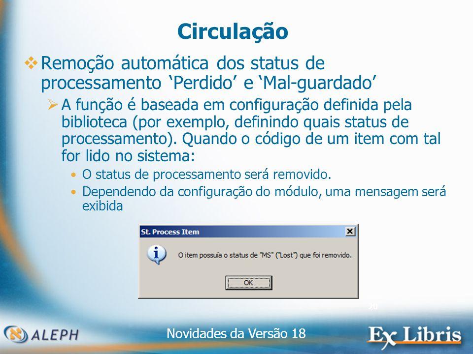 Novidades da Versão 18 20 Circulação Remoção automática dos status de processamento Perdido e Mal-guardado A função é baseada em configuração definida pela biblioteca (por exemplo, definindo quais status de processamento).