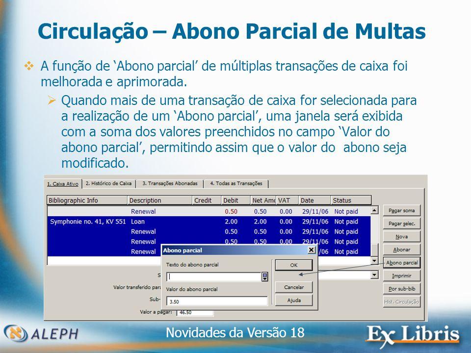 Novidades da Versão 18 22 Circulação – Abono Parcial de Multas A função de Abono parcial de múltiplas transações de caixa foi melhorada e aprimorada.