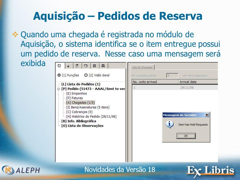 Novidades da Versão 18 28 Aquisição – Pedidos de Reserva Quando uma chegada é registrada no módulo de Aquisição, o sistema identifica se o item entregue possui um pedido de reserva.