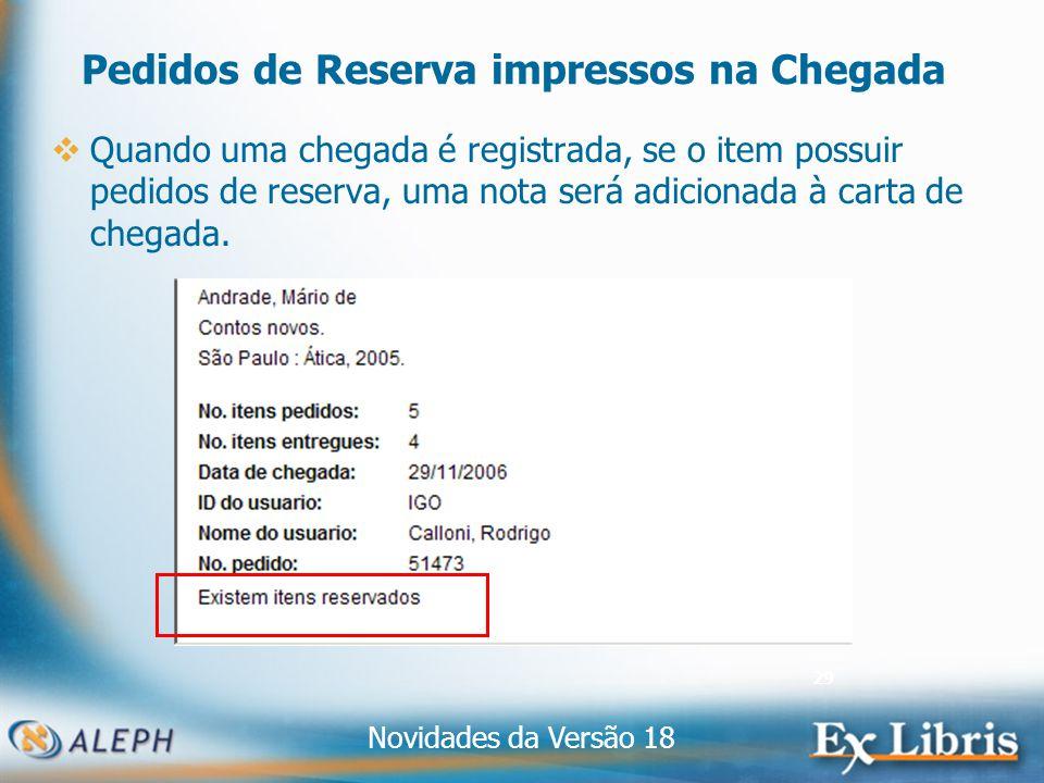 Novidades da Versão 18 29 Pedidos de Reserva impressos na Chegada Quando uma chegada é registrada, se o item possuir pedidos de reserva, uma nota será adicionada à carta de chegada.