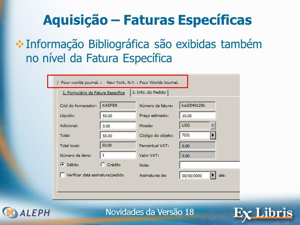 Novidades da Versão 18 30 Aquisição – Faturas Específicas Informação Bibliográfica são exibidas também no nível da Fatura Específica