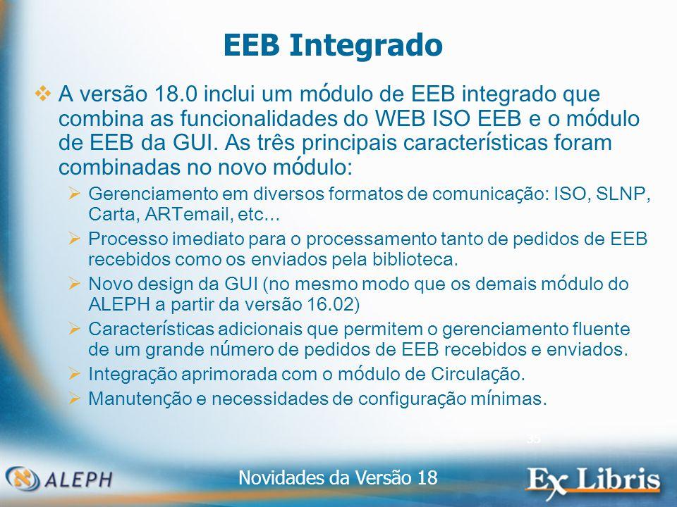 Novidades da Versão 18 35 EEB Integrado A versão 18.0 inclui um m ó dulo de EEB integrado que combina as funcionalidades do WEB ISO EEB e o m ó dulo de EEB da GUI.