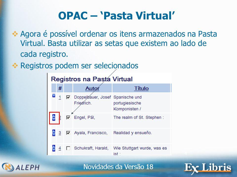 Novidades da Versão 18 4 OPAC – Pasta Virtual Agora é possível ordenar os itens armazenados na Pasta Virtual.