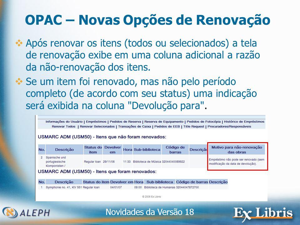 Novidades da Versão 18 5 OPAC – Novas Opções de Renovação Após renovar os itens (todos ou selecionados) a tela de renovação exibe em uma coluna adicional a razão da não-renovação dos itens.