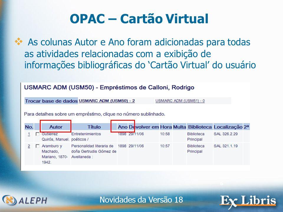 Novidades da Versão 18 6 OPAC – Cartão Virtual As colunas Autor e Ano foram adicionadas para todas as atividades relacionadas com a exibição de informações bibliográficas do Cartão Virtual do usuário