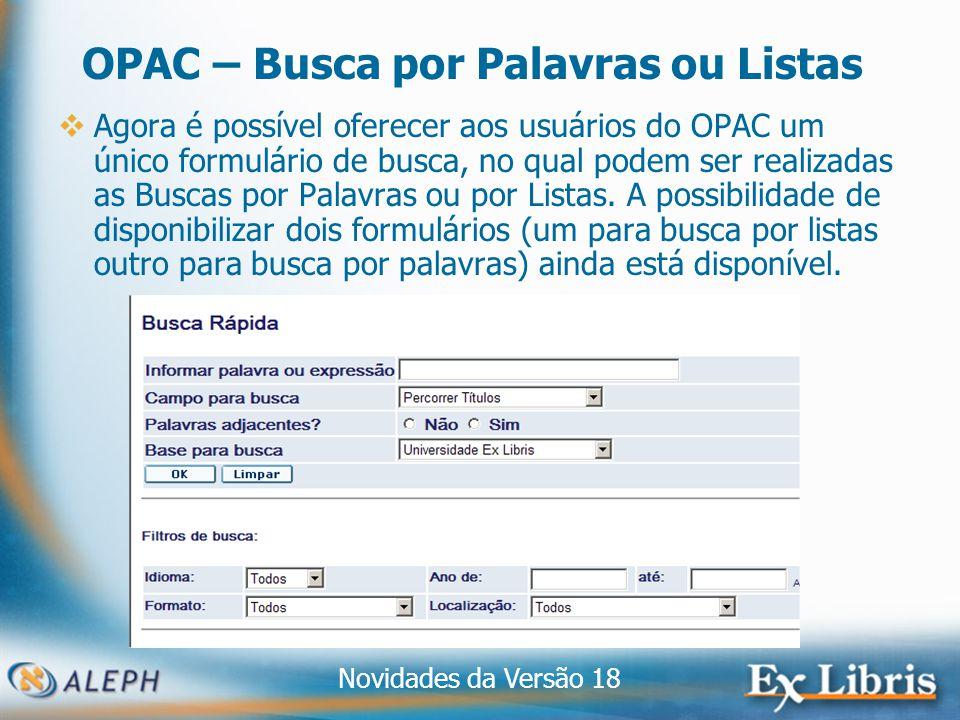 Novidades da Versão 18 8 OPAC – Busca por Palavras ou Listas Agora é possível oferecer aos usuários do OPAC um único formulário de busca, no qual podem ser realizadas as Buscas por Palavras ou por Listas.
