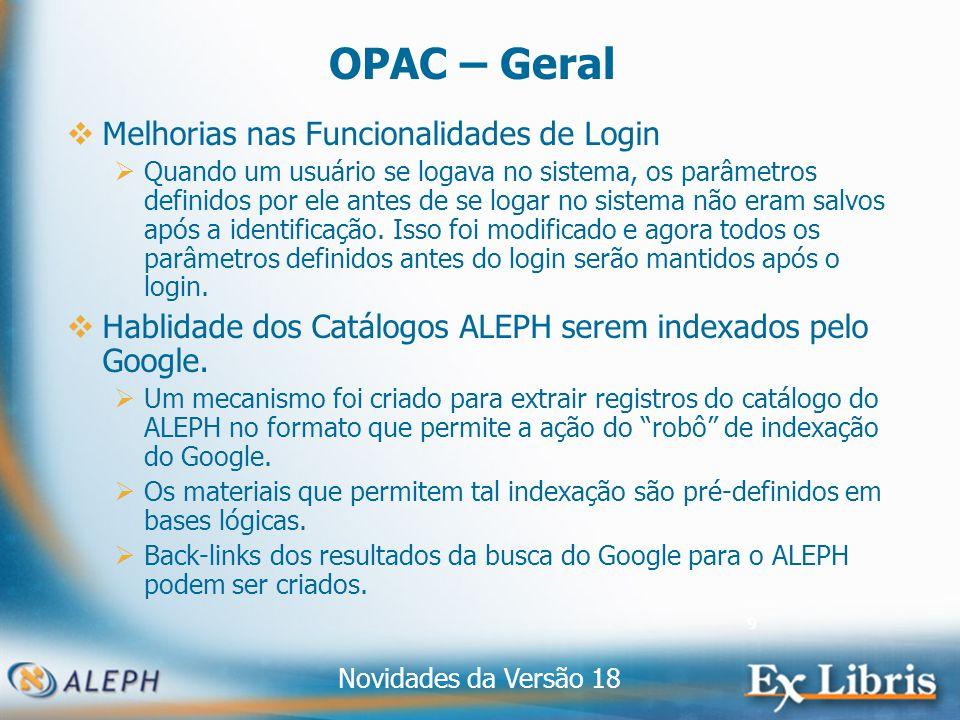 Novidades da Versão 18 9 OPAC – Geral Melhorias nas Funcionalidades de Login Quando um usuário se logava no sistema, os parâmetros definidos por ele antes de se logar no sistema não eram salvos após a identificação.