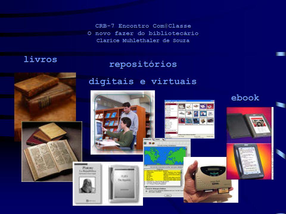 CRB-7 Encontro Com@Classe O novo fazer do bibliotecário Clarice Muhlethaler de Souza repositórios digitais e virtuais livros ebook
