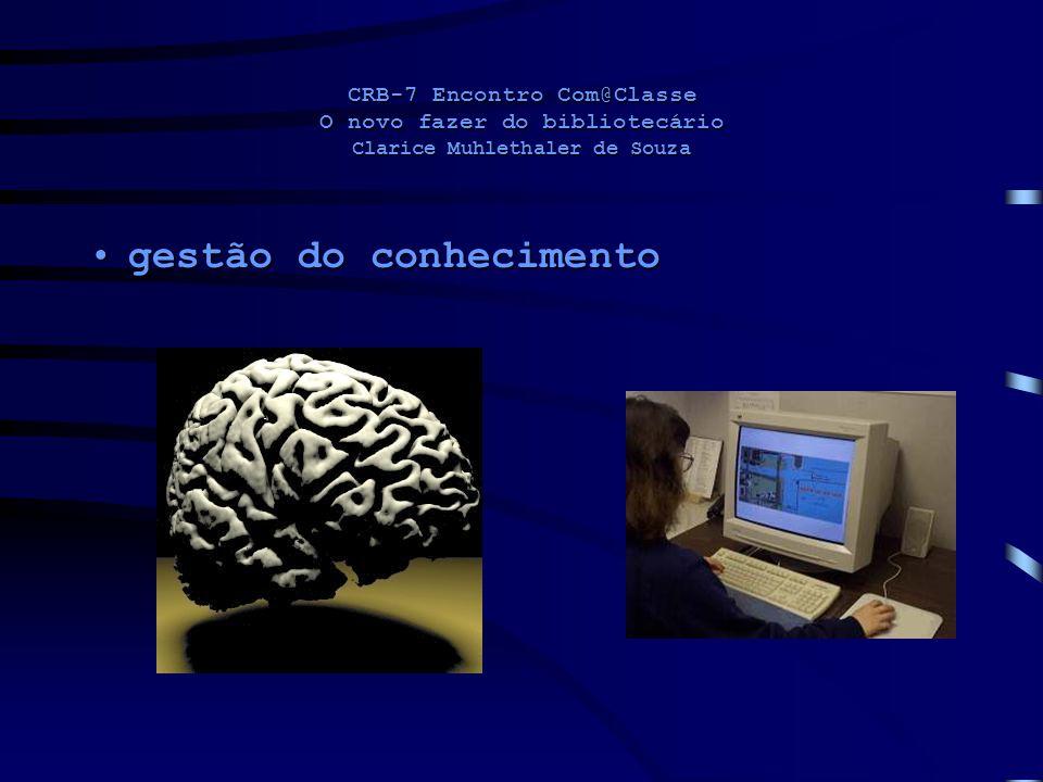 CRB-7 Encontro Com@Classe O novo fazer do bibliotecário Clarice Muhlethaler de Souza gestão do conhecimentogestão do conhecimento