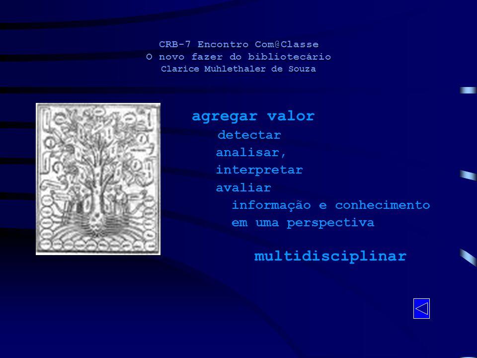 CRB-7 Encontro Com@Classe O novo fazer do bibliotecário Clarice Muhlethaler de Souza agregar valor detectar analisar, interpretar avaliar informação e
