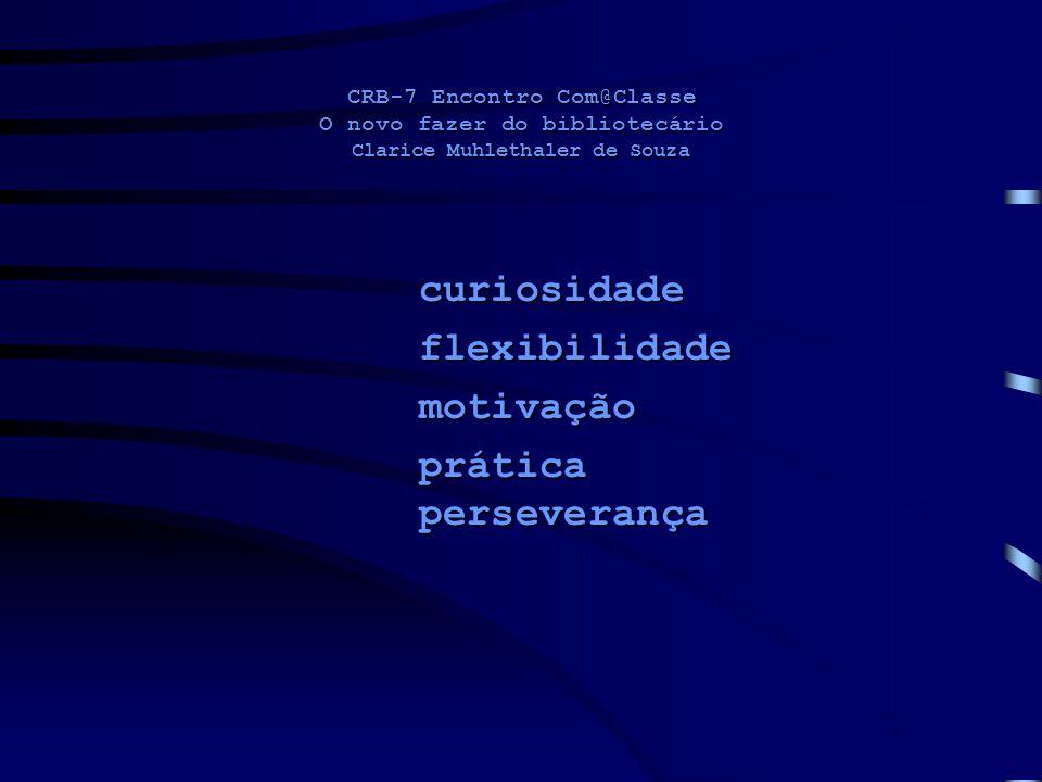 CRB-7 Encontro Com@Classe O novo fazer do bibliotecário Clarice Muhlethaler de Souza curiosidadeflexibilidademotivação prática perseverança