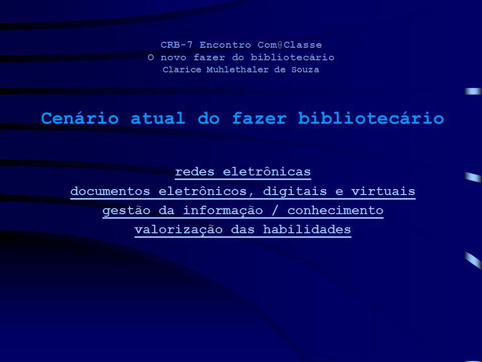 CRB-7 Encontro Com@Classe O novo fazer do bibliotecário Clarice Muhlethaler de Souza Cenário atual do fazer bibliotecário redes eletrônicas documentos