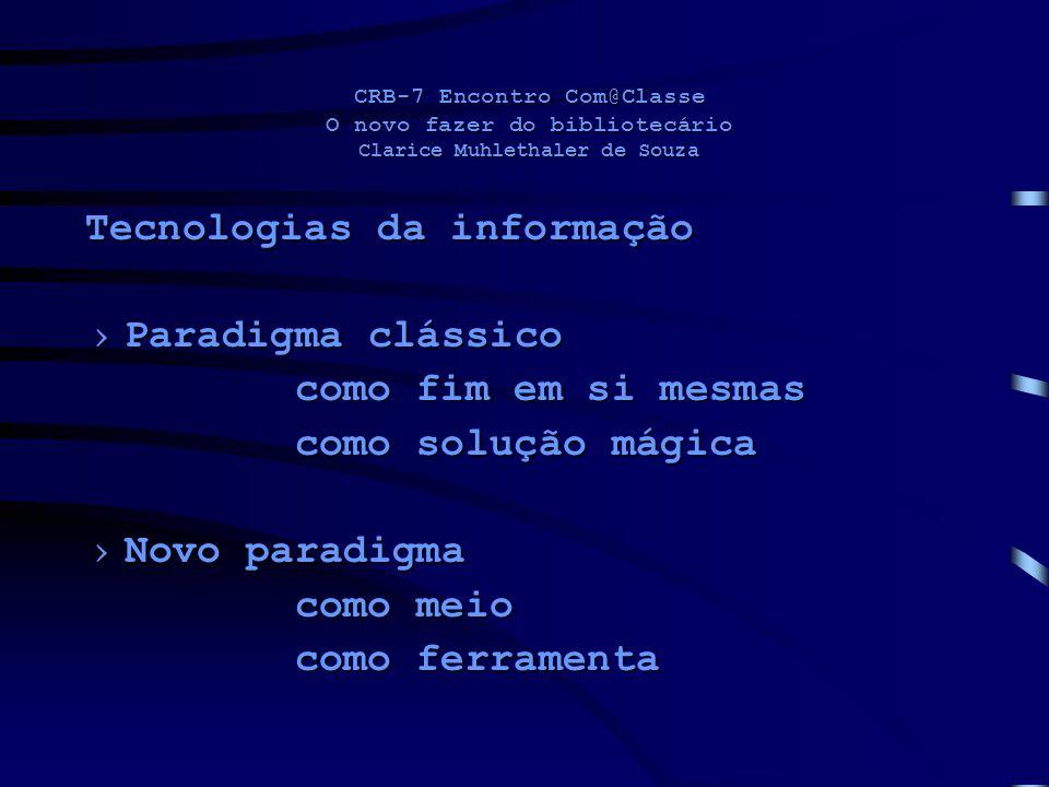 CRB-7 Encontro Com@Classe O novo fazer do bibliotecário Clarice Muhlethaler de Souza Tecnologias da informação Paradigma clássicoParadigma clássico co