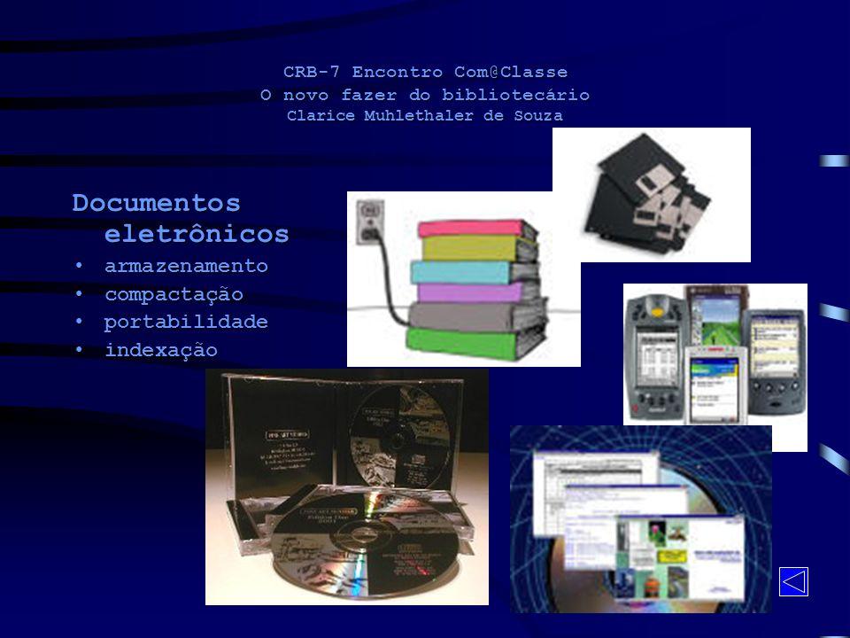 CRB-7 Encontro Com@Classe O novo fazer do bibliotecário Clarice Muhlethaler de Souza Documentos eletrônicos armazenamentoarmazenamento compactaçãocomp