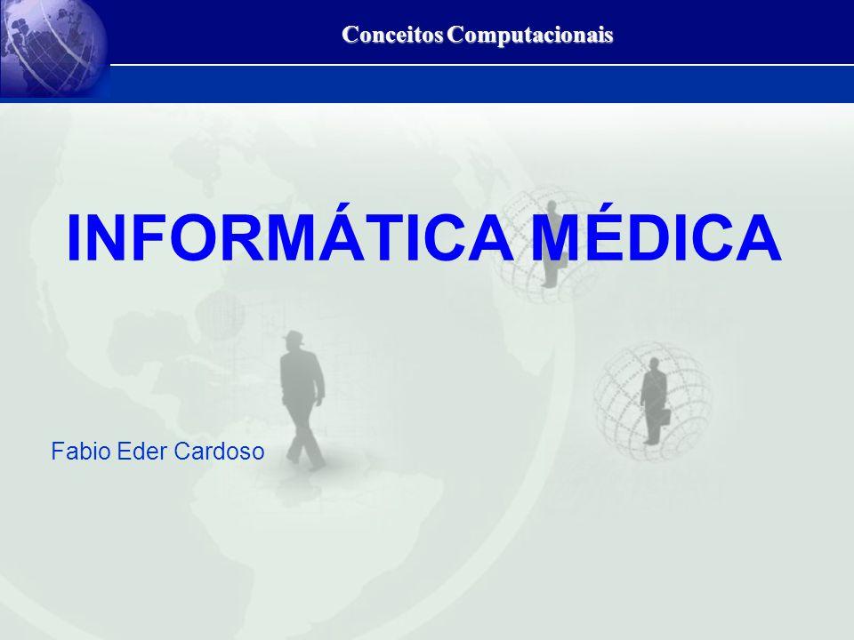 Conceitos Computacionais INFORMÁTICA MÉDICA Fabio Eder Cardoso