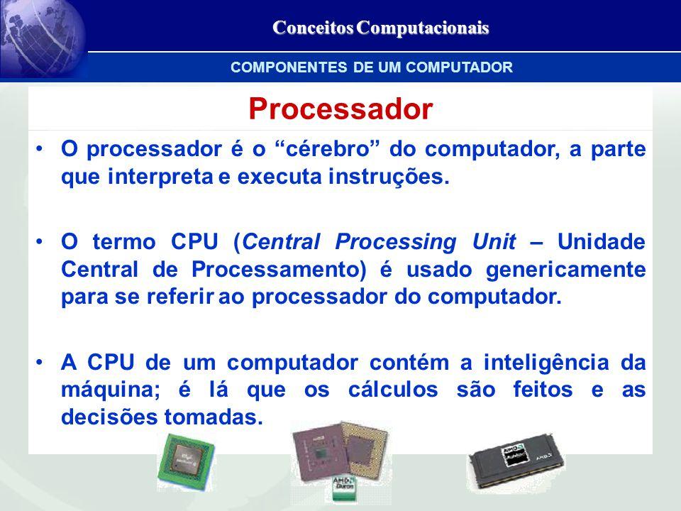 Conceitos Computacionais Processador O processador é o cérebro do computador, a parte que interpreta e executa instruções.