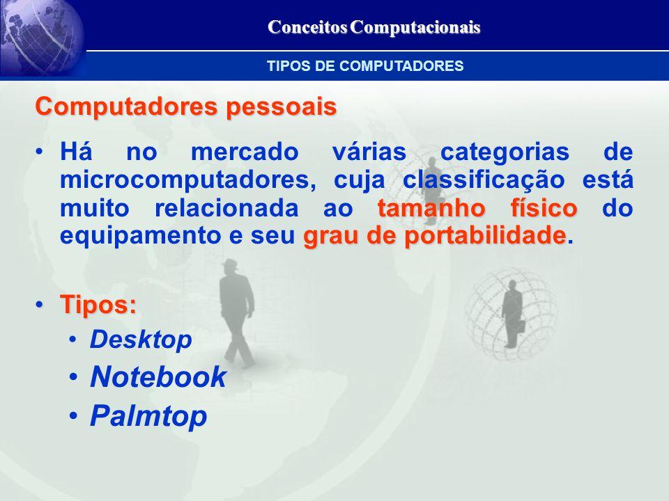 Conceitos Computacionais Computadores pessoais tamanho físico grau de portabilidadeHá no mercado várias categorias de microcomputadores, cuja classificação está muito relacionada ao tamanho físico do equipamento e seu grau de portabilidade.