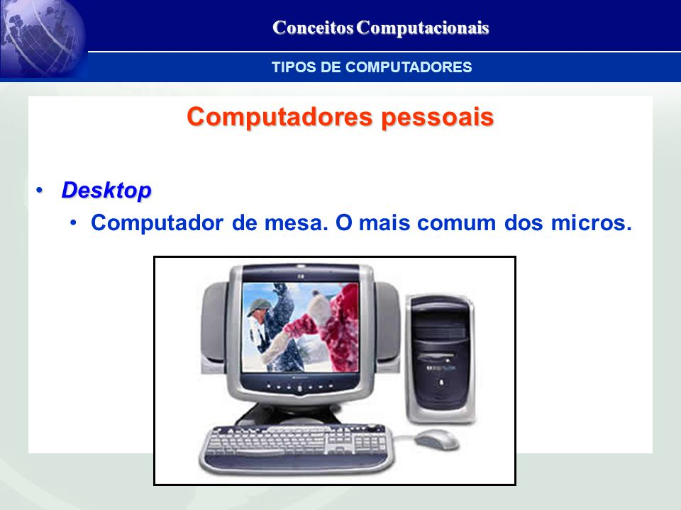 Conceitos Computacionais Computadores pessoais DesktopDesktop Computador de mesa.