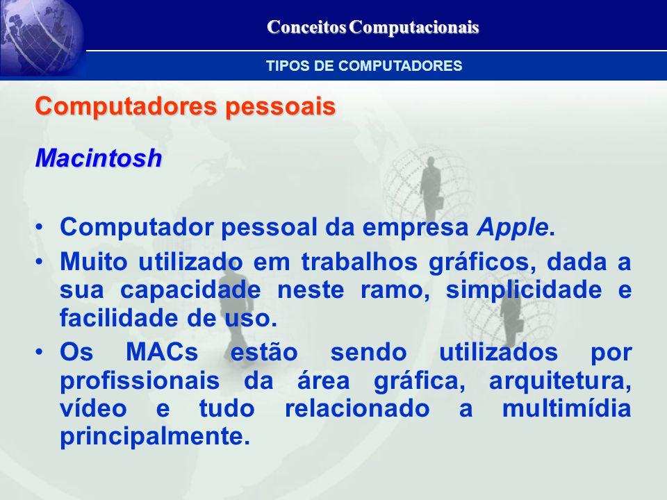 Conceitos Computacionais Computadores pessoais Macintosh Computador pessoal da empresa Apple.