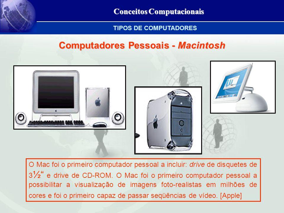 Conceitos Computacionais Computadores Pessoais - Macintosh O Mac foi o primeiro computador pessoal a incluir: drive de disquetes de 3 ½ e drive de CD-ROM.