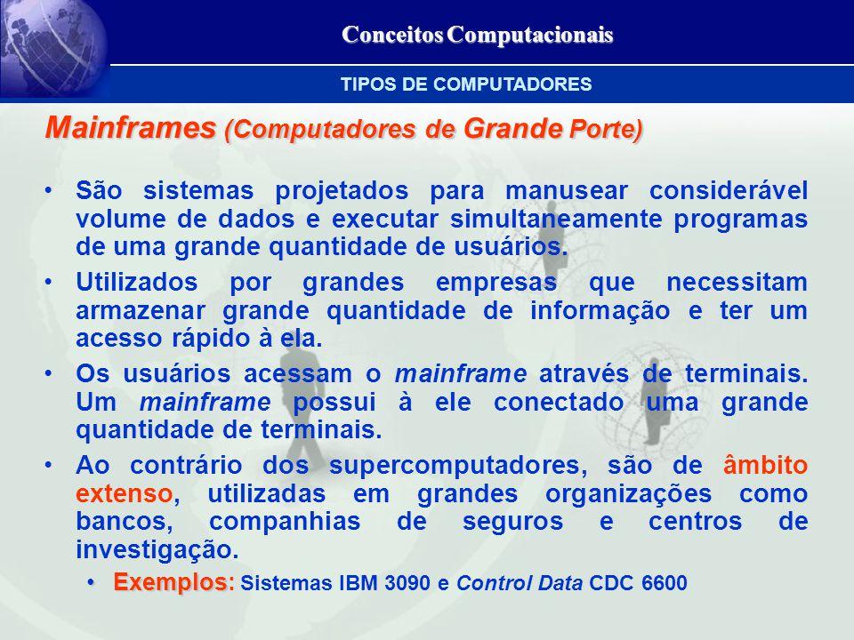 Conceitos Computacionais Mainframes (Computadores de Grande Porte) São sistemas projetados para manusear considerável volume de dados e executar simultaneamente programas de uma grande quantidade de usuários.