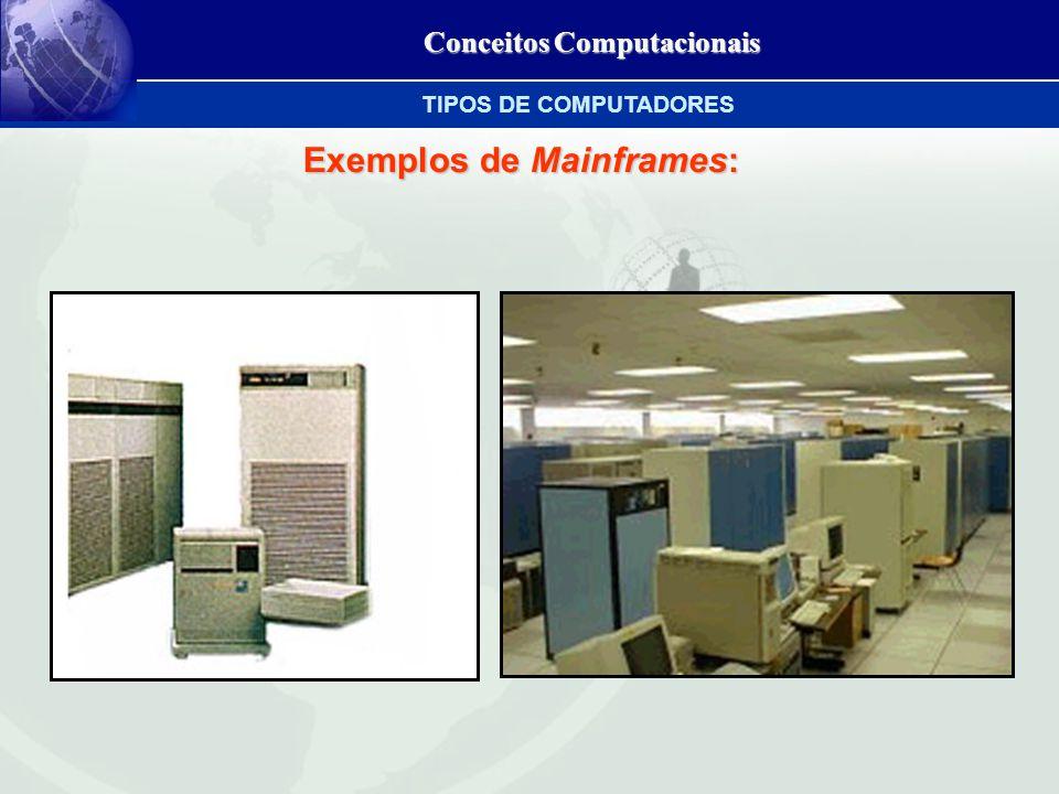 Conceitos Computacionais Exemplos de Mainframes: TIPOS DE COMPUTADORES