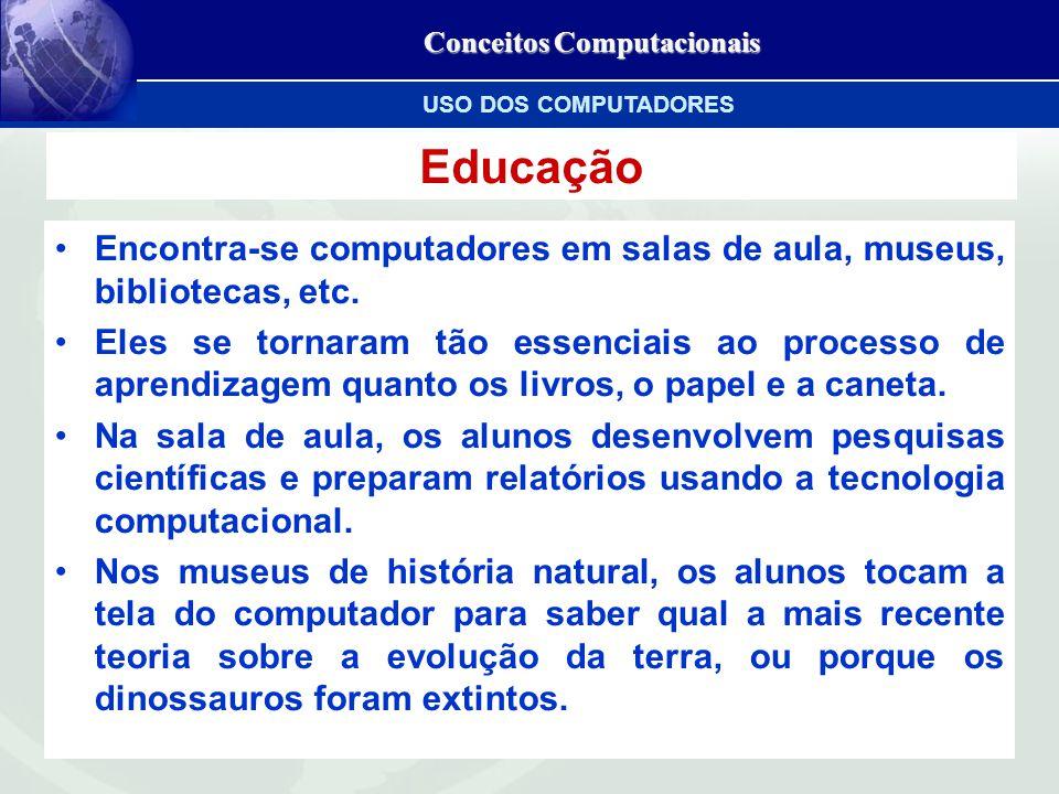 Conceitos Computacionais Educação Encontra-se computadores em salas de aula, museus, bibliotecas, etc.