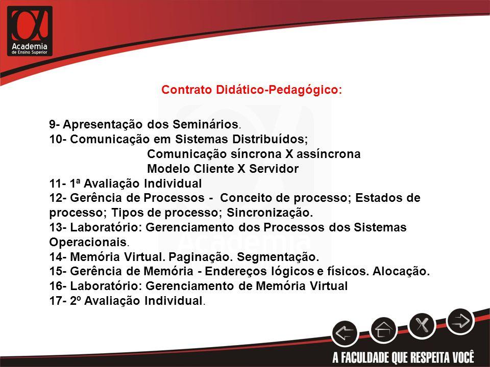 9- Apresentação dos Seminários. 10- Comunicação em Sistemas Distribuídos; Comunicação síncrona X assíncrona Modelo Cliente X Servidor 11- 1ª Avaliação