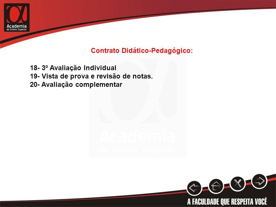 18- 3º Avaliação Individual 19- Vista de prova e revisão de notas. 20- Avaliação complementar Contrato Didático-Pedagógico: