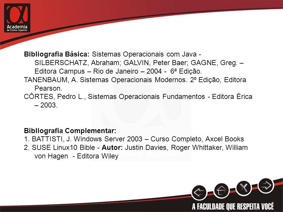 Bibliografia Básica: Sistemas Operacionais com Java - SILBERSCHATZ, Abraham; GALVIN, Peter Baer; GAGNE, Greg.