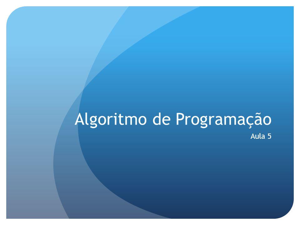 Algoritmo de Programação Aula 5