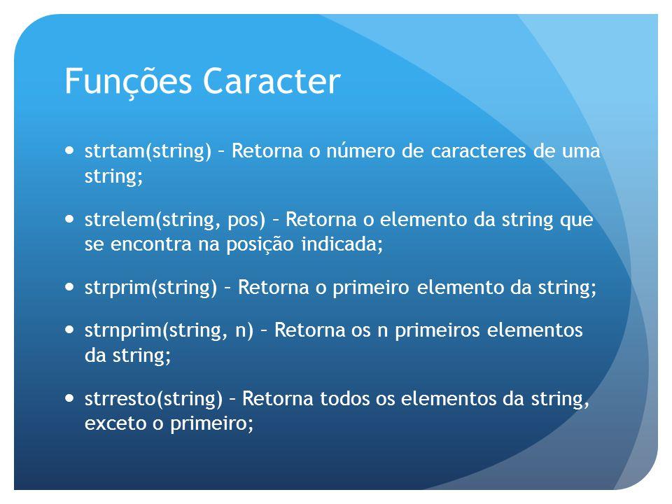 Funções Caracter strtam(string) – Retorna o número de caracteres de uma string; strelem(string, pos) – Retorna o elemento da string que se encontra na