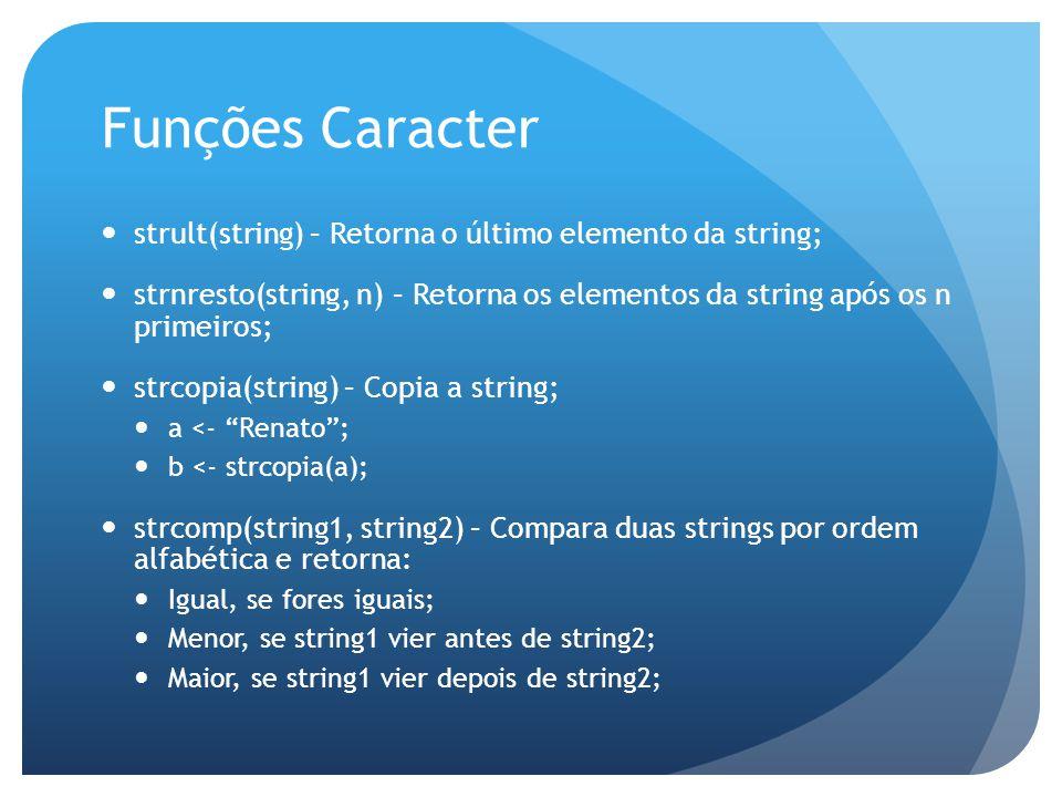 Funções Caracter strult(string) – Retorna o último elemento da string; strnresto(string, n) – Retorna os elementos da string após os n primeiros; strc